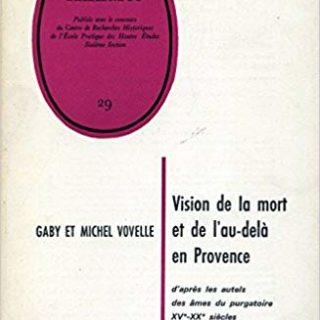 Couverture de Visions de la mort et de l'au-delà en Provence d'après les autels des âmes du Purgatoire (XVe-XXe siècles), 1970